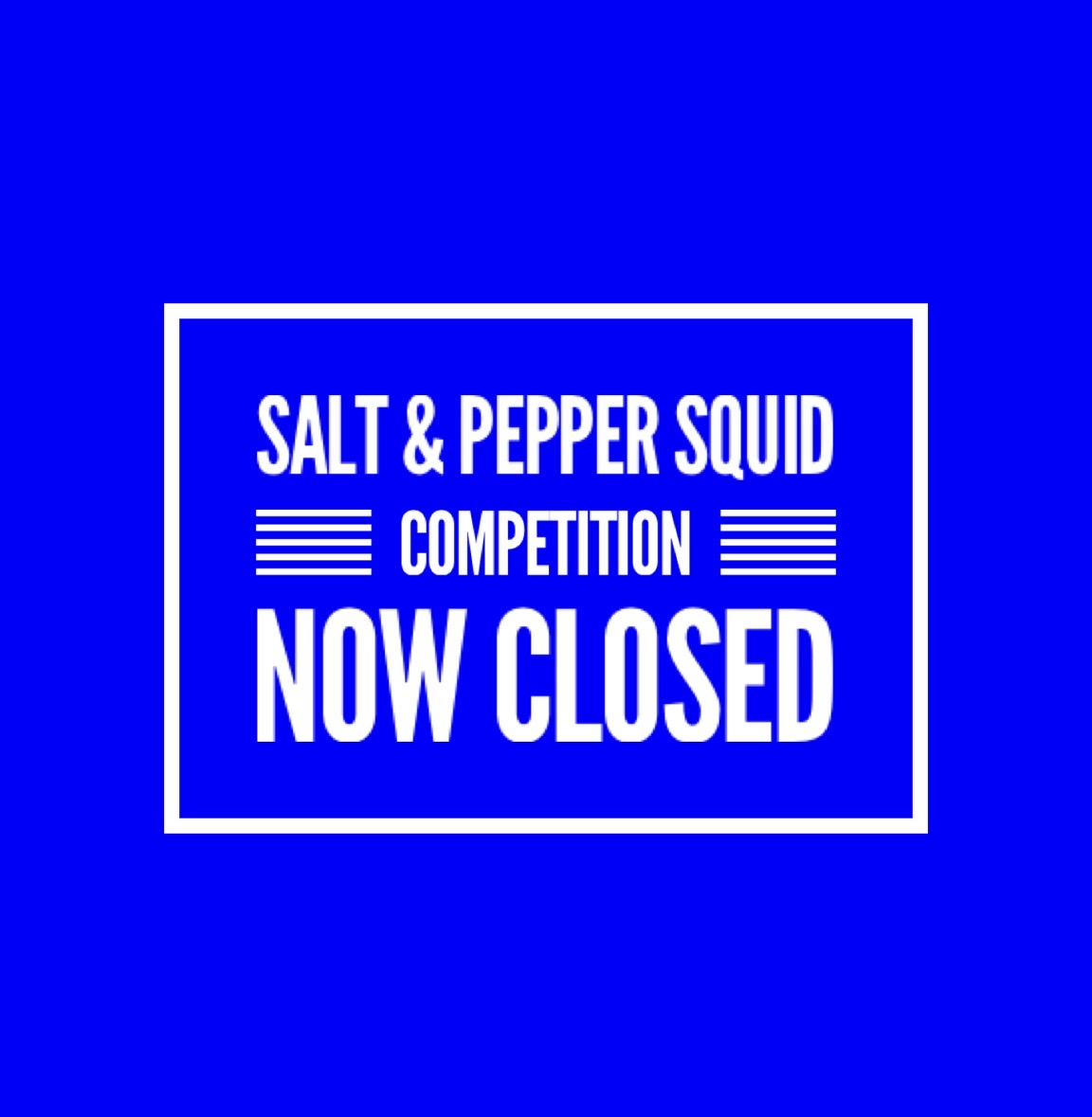 The Salt & Pepper Squid competition is now closed